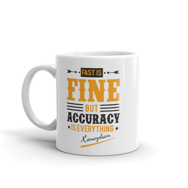 """Fast is Fine but Accuracy is Everything"" by Xenofon Mug"