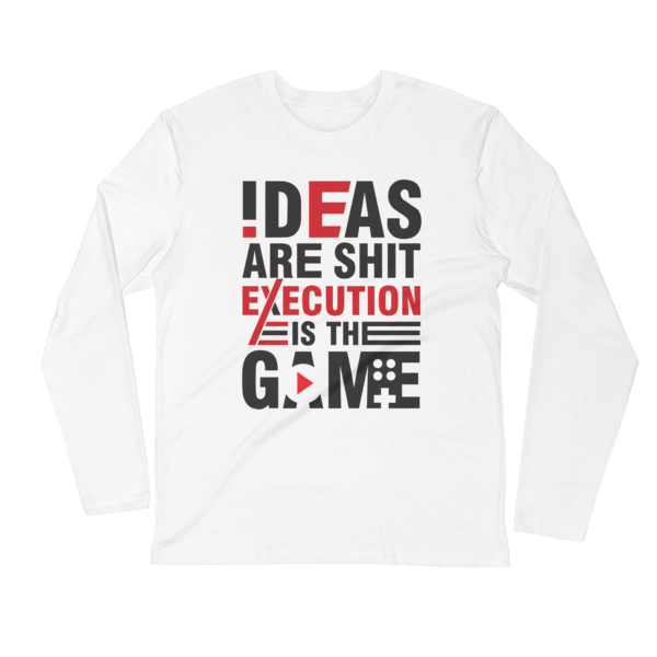 """Ideas are Shit, Execution is the Game"" Long Sleeve T-Shirt (White)"