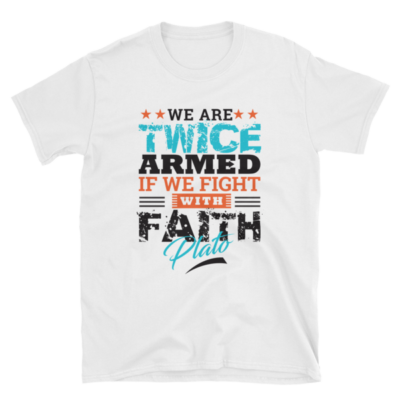 """We Are Twice Armed if We Fight with Faith"" T-Shirt (White)"