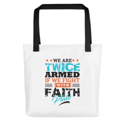 """We Are Twice Armed if We Fight With Faith"" Tote Bag (Black Handle)"