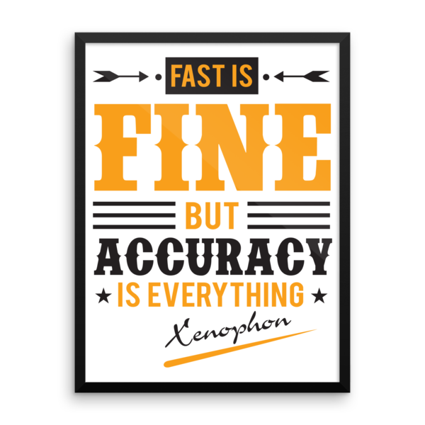 """Fast is Fine but Accuracy is Everything"" by Xenophon Framed Poster"