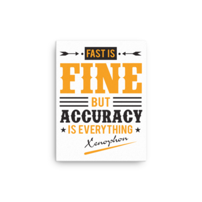 """Fast is Fine but Accuracy is Everything"" by Xenophon Canvas"