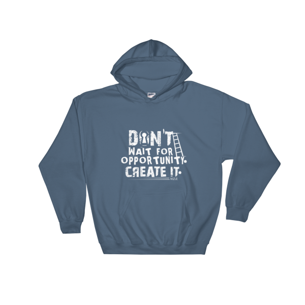 """Don't Wait for Opportunity, Create It"" Hoodie (Indigo Blue)"