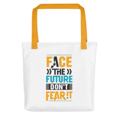 """Face the Future, Don't Fear It"" Tote Bag (Yellow Handle)"