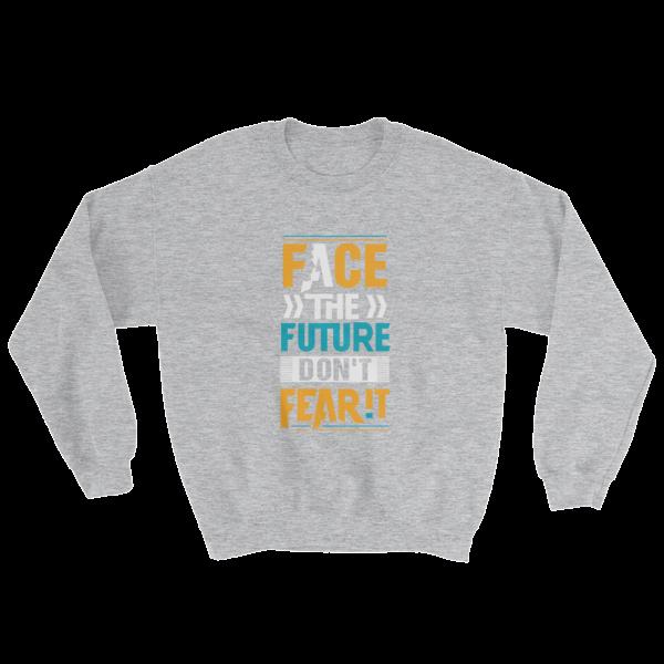 """""""Face the Future Don't Fear It"""" Sweatshirt (Sport Grey)"""