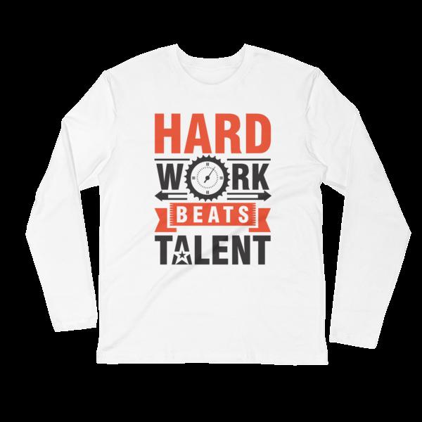 """""""Hard Work Beats Talent"""" Long Sleeve T-Shirt (White)"""