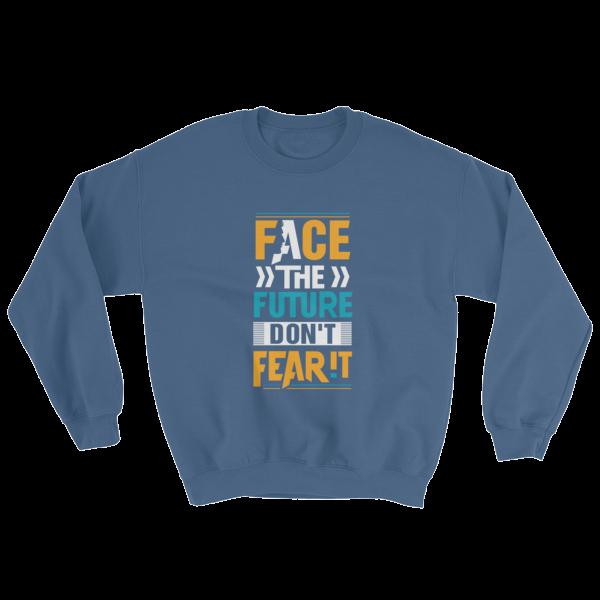 """Face the Future Don't Fear It"" Sweatshirt (Indigo Blue)"