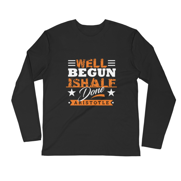 """Well Begun is Half Done"" (Aristotle) Long Sleeve T-Shirt (Black)"