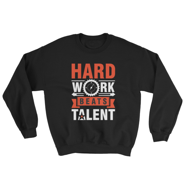 """Hard Work Beats Talent"" Sweatshirt (Black)"