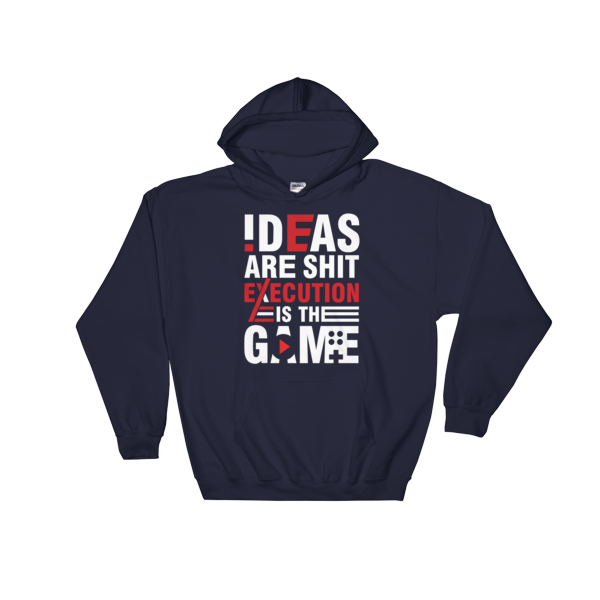 """""""Ideas are Shit, Execution is the Game"""" Hoodie (Navy)"""