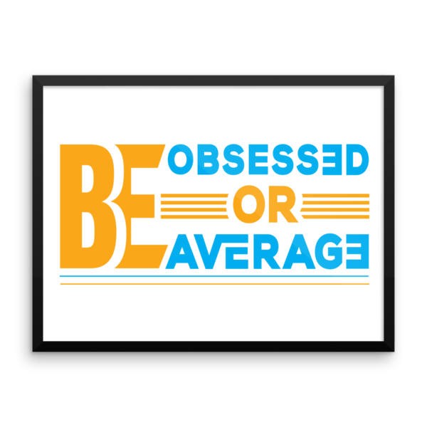 """Be Obsessed or Be Average"" Framed Poste"