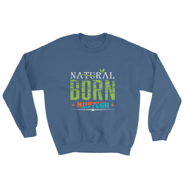 """Natural Born Hustler"" Sweatshirt (Indigo Blue)"