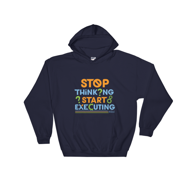 """Stop Thinking Start Executing"" Hoodie (Navy)"