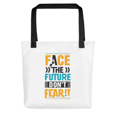"""Face the Future, Don't Fear It"" Tote Bag (Black Handle)"