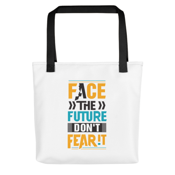 """""""Face the Future, Don't Fear It"""" Tote Bag (Black Handle)"""