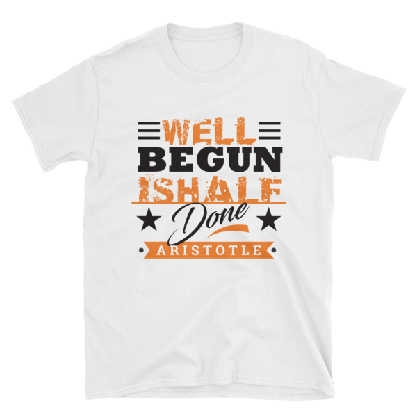 """Well Begun is Half Done"" by Aristotle T-Shirt (White)"