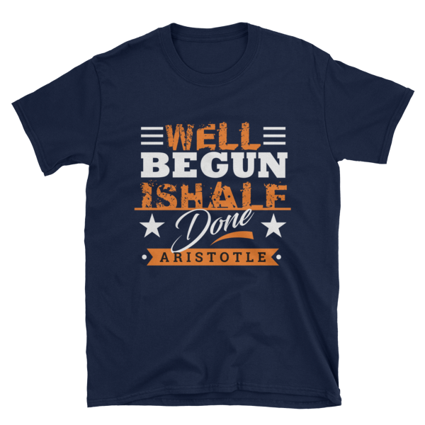 """Well Begun is Half Done"" by Aristotle T-Shirt (Navy)"