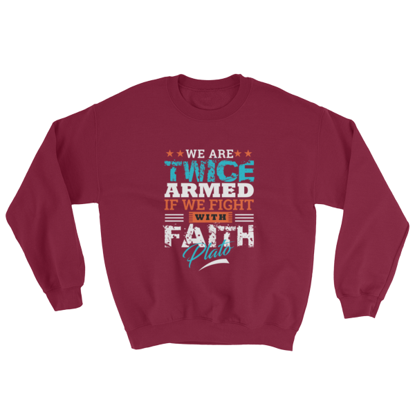 """We Are Twice Armed If We Fight With Faith"" (Plato) Sweatshirt (Maroon)"