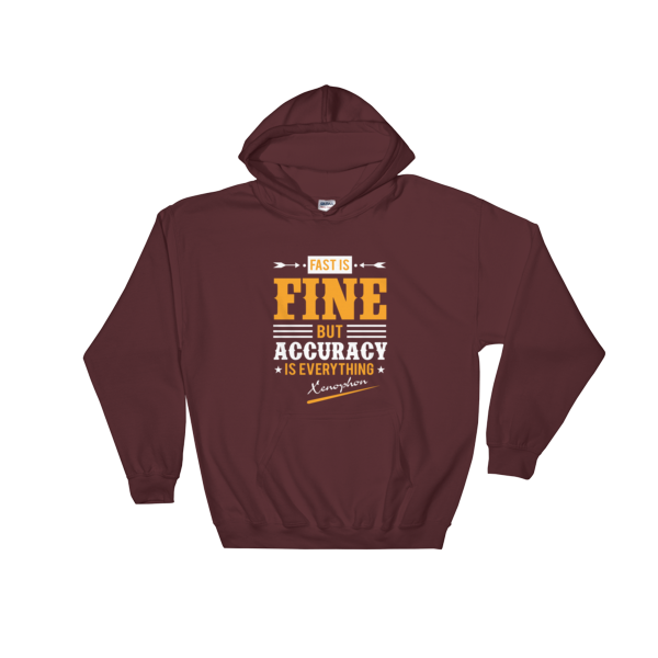 """Fast is Fine But Accuracy is Everything"" Hoodie (Maroon)"