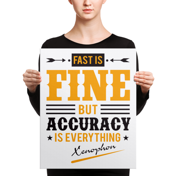 """""""Fast is Fine but Accuracy is Everything"""" by Xenophon Canvas"""