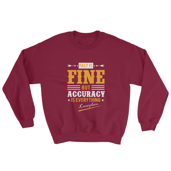 """Fast is Fine But Accuracy is Everything"" (Xenophon) Sweatshirt (Maroon)"