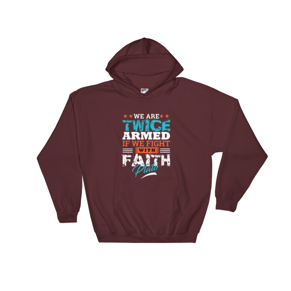 """We Are Twice Armed If We Fight With Faith"" Hoodie (Maroon)"