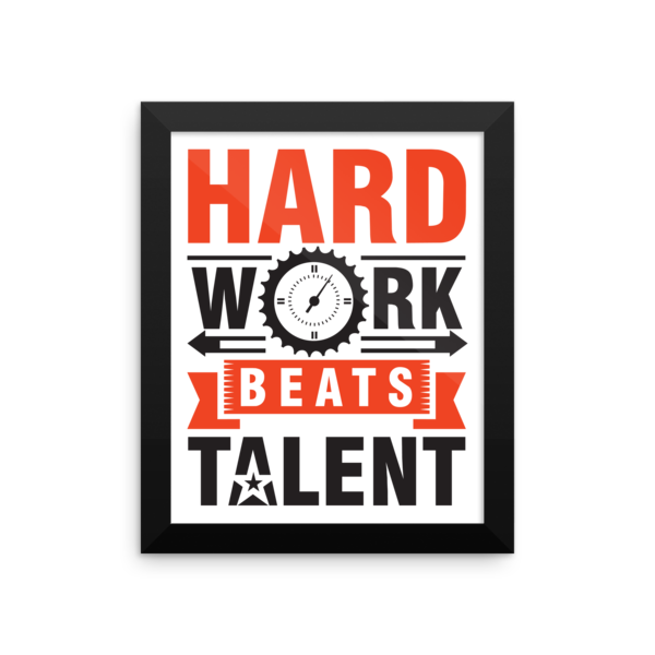 """Hard Work Beats Talent"" Framed Poster"