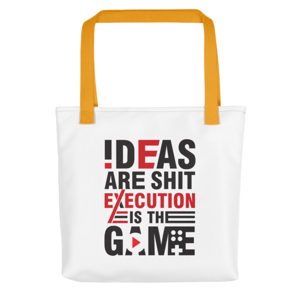"""Ideas are Shit, Execution is the Game"" Tote Bag (Yellow Handle)"