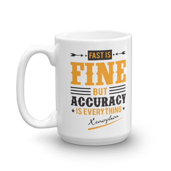 """""""Fast is Fine but Accuracy is Everything"""" by Xenofon Mug"""