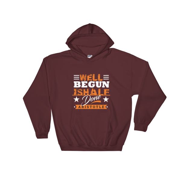 """Well Begun is Half Done"" Hoodie (Maroon)"