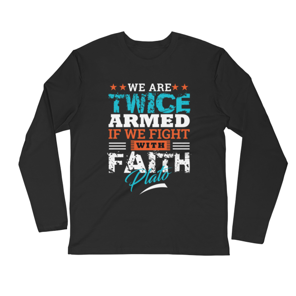"""We Are Twice Armed if We Fight With Faith"" (Plato) Long Sleeve T-Shirt (Black)"