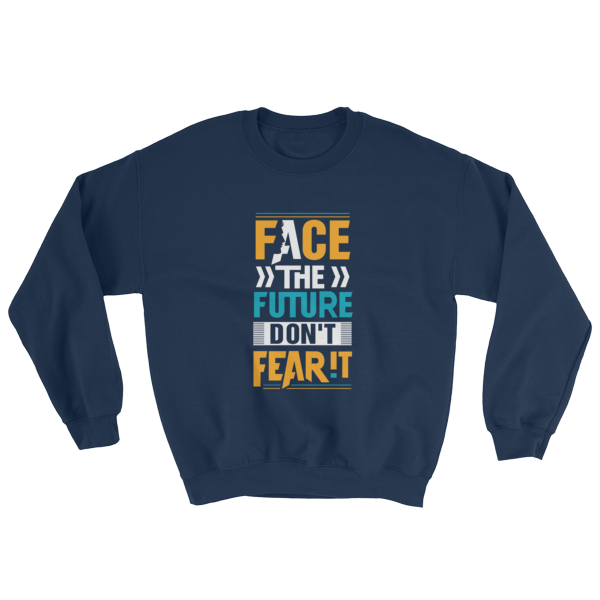 """Face the Future Don't Fear It"" Sweatshirt (Navy)"