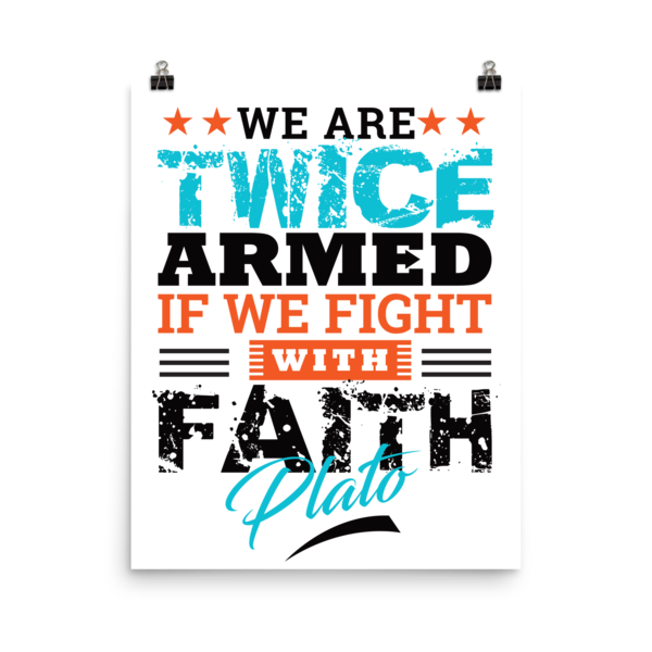 """We Are Twice Armed if We Fight with Faith"" by Plato Poster"