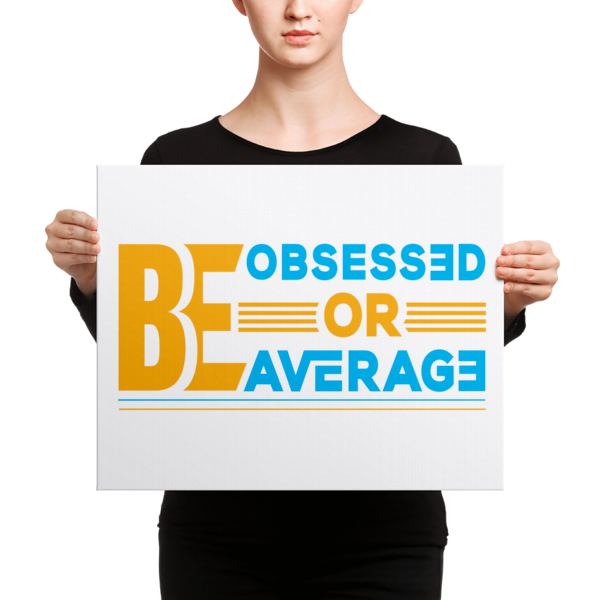 """Be Obsessed or Be Average"" Canvas"