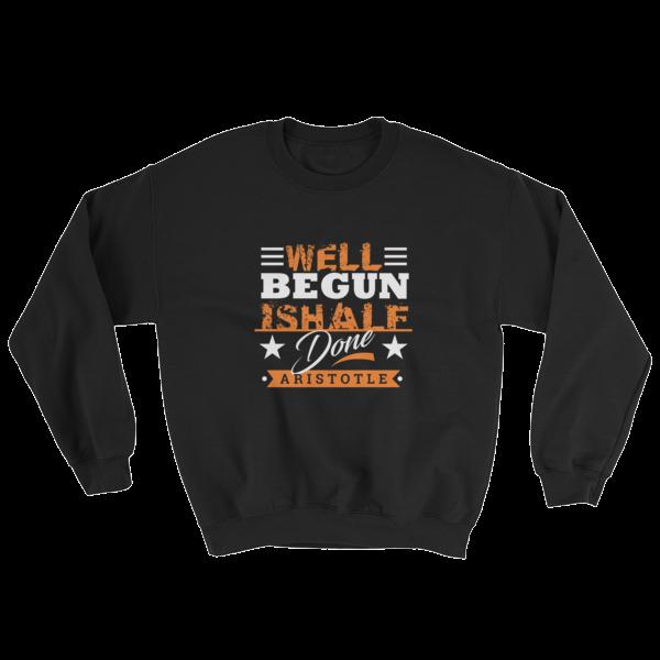 """""""Well Begun is Half Done"""" (Aristotle) Sweatshirt (Black)"""