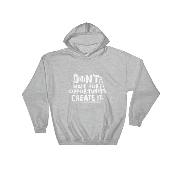 """Don't Wait for Opportunity, Create It"" Hoodie (Sport Grey)"