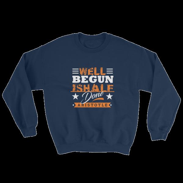 """""""Well Begun is Half Done"""" (Aristotle) Sweatshirt (Navy)"""