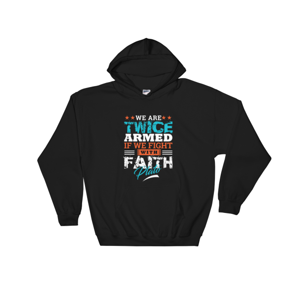 """We Are Twice Armed If We Fight With Faith"" Hoodie (Black)"