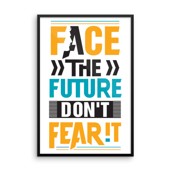 """Face the Future, Don't Fear It"" Framed Poster"
