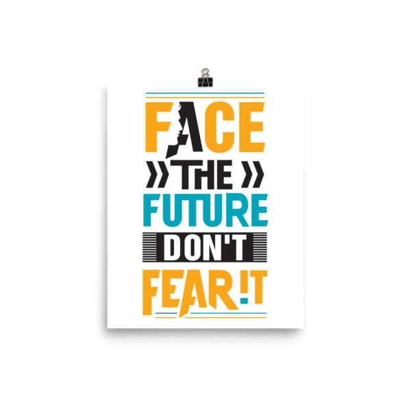 """Face the Future, Don't Fear It"" Poster"