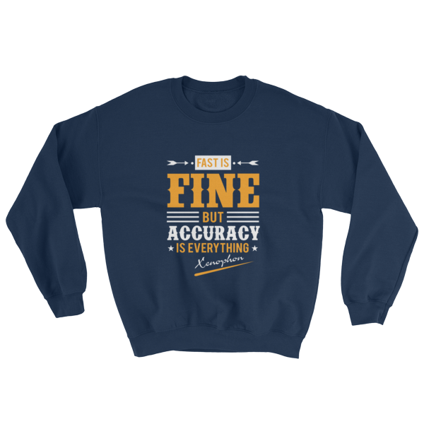 """Fast is Fine But Accuracy is Everything"" (Xenophon) Sweatshirt (Navy)"