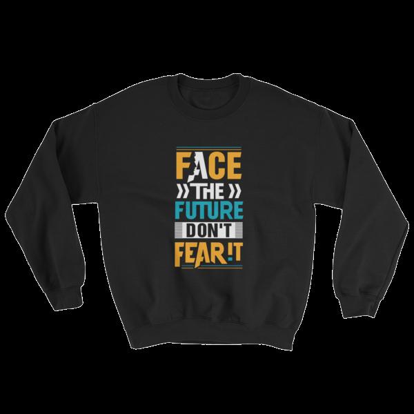 """Face the Future Don't Fear It"" Sweatshirt (Black)"