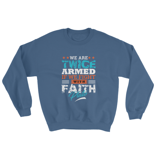 """We Are Twice Armed If We Fight With Faith"" (Plato) Sweatshirt (Indigo Blue)"