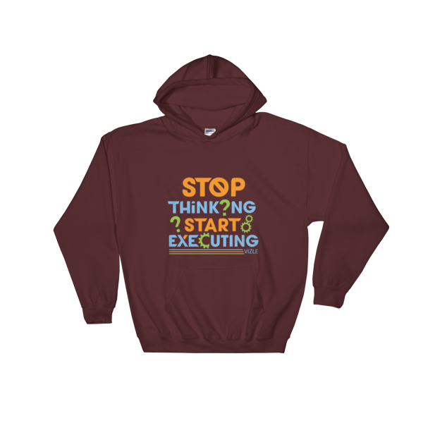 """Stop Thinking Start Executing"" Hoodie (Maroon)"