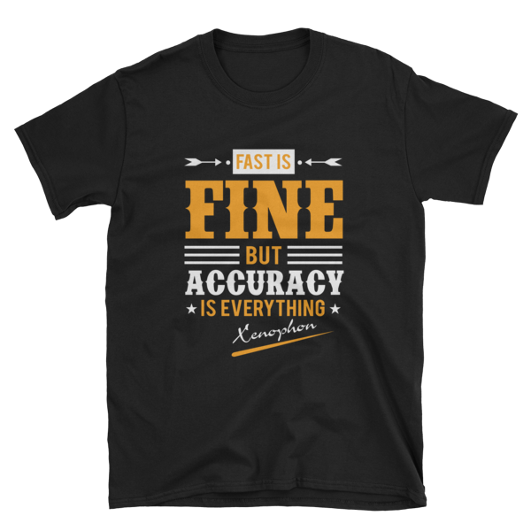 """Fast is Fine but Accuracy is Everything"" T-Shirt (Black)"