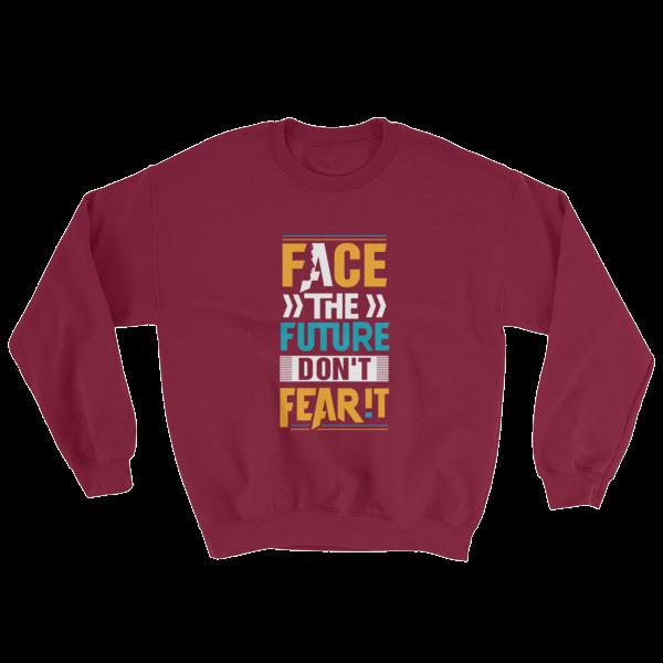 """""""Face the Future Don't Fear It"""" Sweatshirt (Maroon)"""