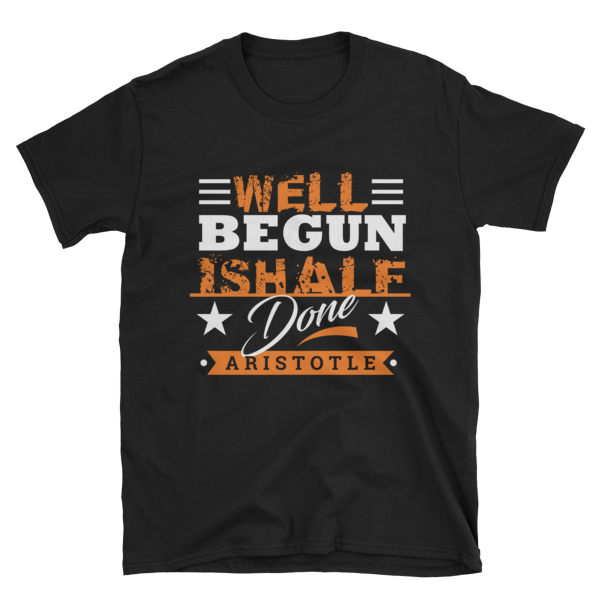 """Well Begun is Half Done"" by Aristotle T-Shirt (Black)"