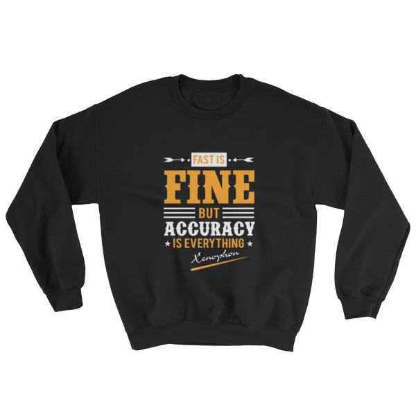 """Fast is Fine But Accuracy is Everything"" (Xenophon) Sweatshirt (Black)"