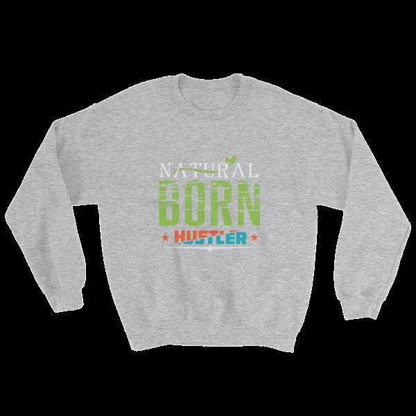 """Natural Born Hustler"" Sweatshirt (Sport Grey)"