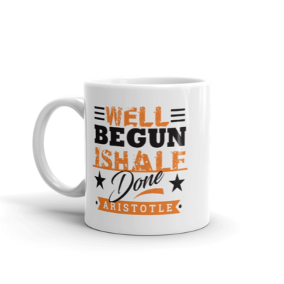 """Well Begun is Half Done"" by Aristotle Mug"